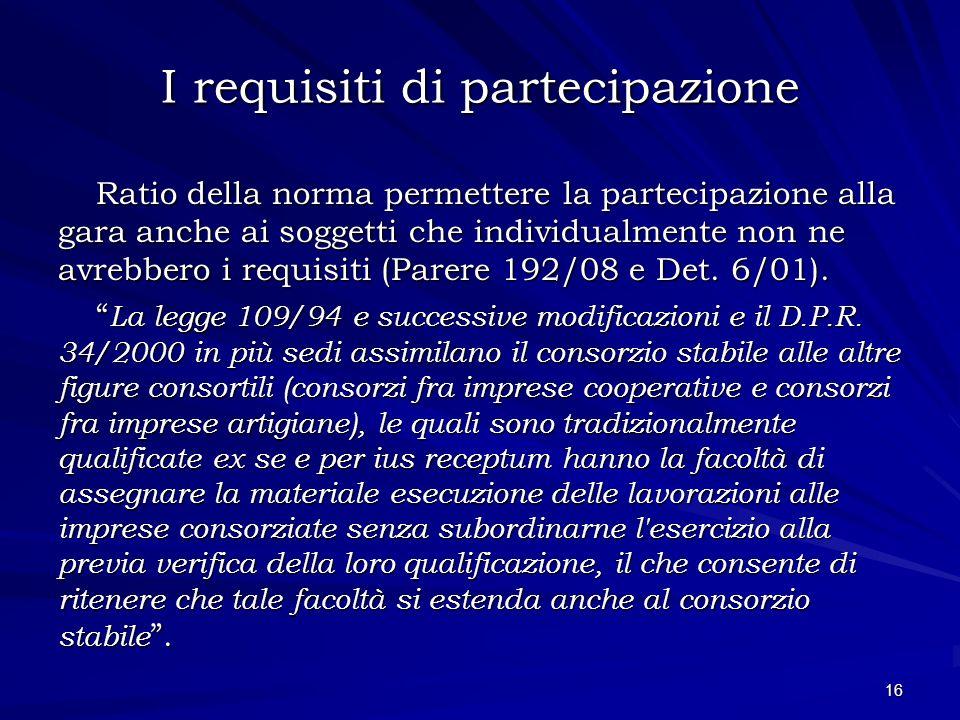 I requisiti di partecipazione Ratio della norma permettere la partecipazione alla gara anche ai soggetti che individualmente non ne avrebbero i requis