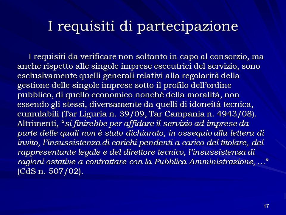 I requisiti di partecipazione I requisiti da verificare non soltanto in capo al consorzio, ma anche rispetto alle singole imprese esecutrici del servi