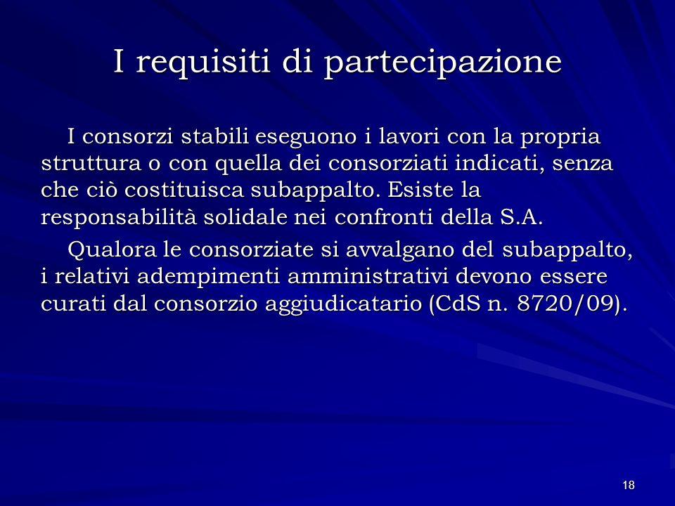 I requisiti di partecipazione I consorzi stabili eseguono i lavori con la propria struttura o con quella dei consorziati indicati, senza che ciò costi