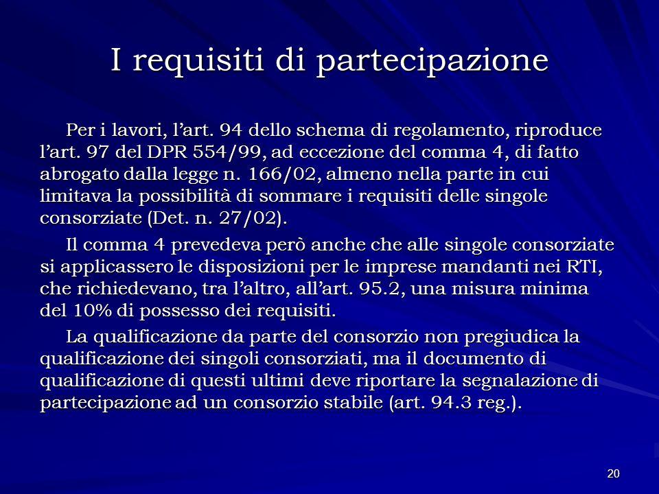 I requisiti di partecipazione Per i lavori, lart. 94 dello schema di regolamento, riproduce lart. 97 del DPR 554/99, ad eccezione del comma 4, di fatt