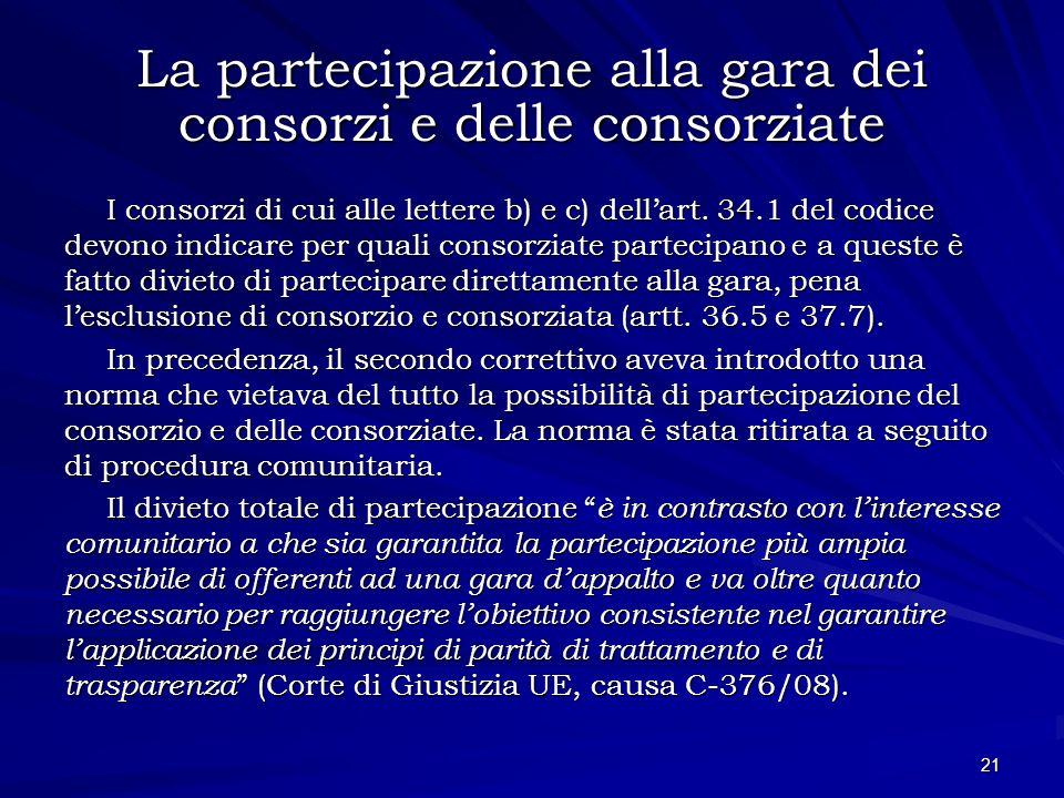 La partecipazione alla gara dei consorzi e delle consorziate I consorzi di cui alle lettere b) e c) dellart. 34.1 del codice devono indicare per quali