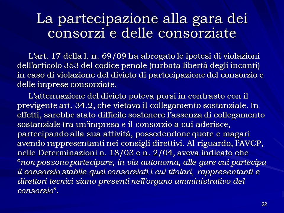 La partecipazione alla gara dei consorzi e delle consorziate Lart. 17 della l. n. 69/09 ha abrogato le ipotesi di violazioni dellarticolo 353 del codi