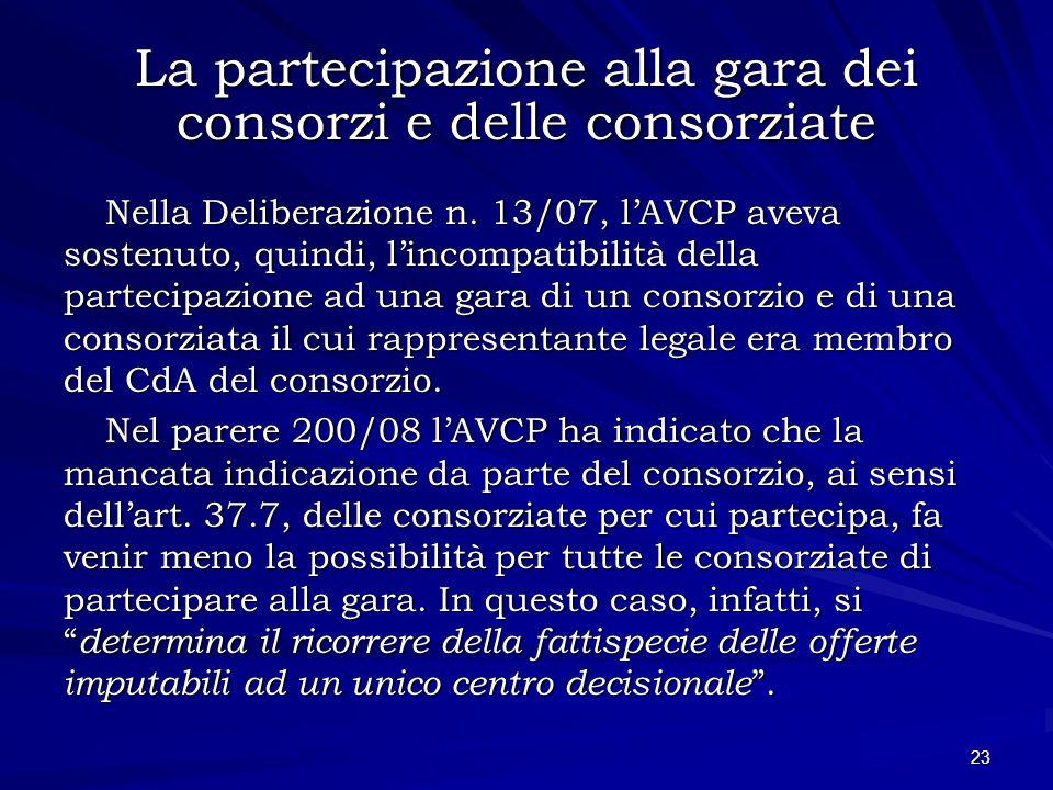 La partecipazione alla gara dei consorzi e delle consorziate Nella Deliberazione n. 13/07, lAVCP aveva sostenuto, quindi, lincompatibilità della parte