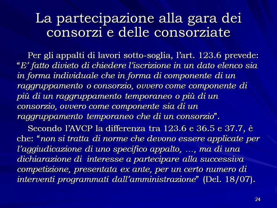La partecipazione alla gara dei consorzi e delle consorziate Per gli appalti di lavori sotto-soglia, lart. 123.6 prevede: E fatto divieto di chiedere