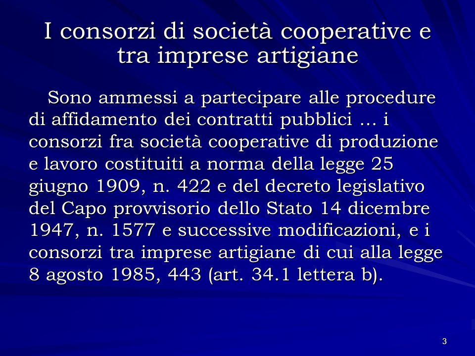 I consorzi di società cooperative e tra imprese artigiane Sono ammessi a partecipare alle procedure di affidamento dei contratti pubblici … i consorzi