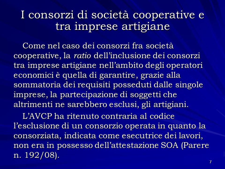 I consorzi di società cooperative e tra imprese artigiane Come nel caso dei consorzi fra società cooperative, la ratio dellinclusione dei consorzi tra