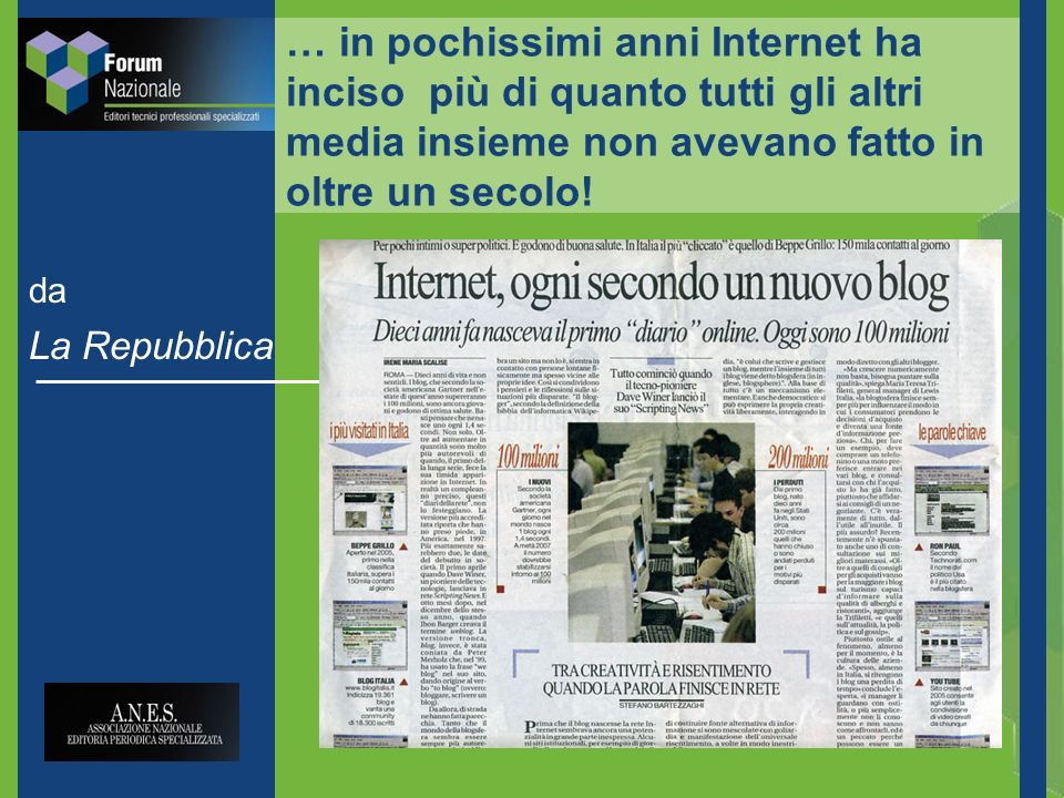 da La Repubblica … in pochissimi anni Internet ha inciso più di quanto tutti gli altri media insieme non avevano fatto in oltre un secolo!