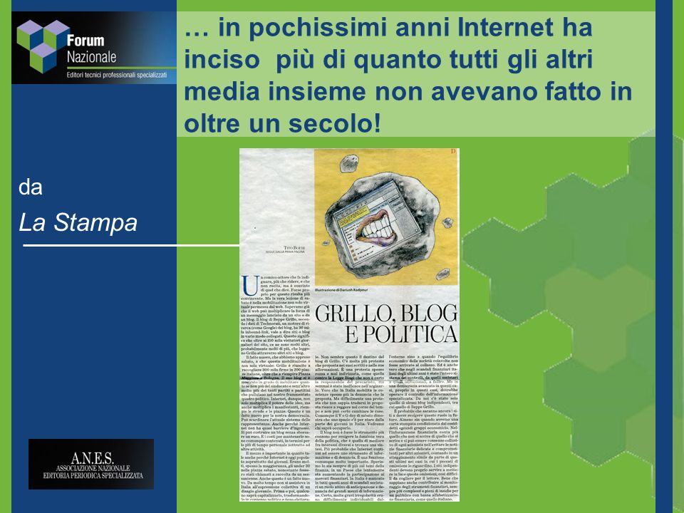 da La Stampa … in pochissimi anni Internet ha inciso più di quanto tutti gli altri media insieme non avevano fatto in oltre un secolo!