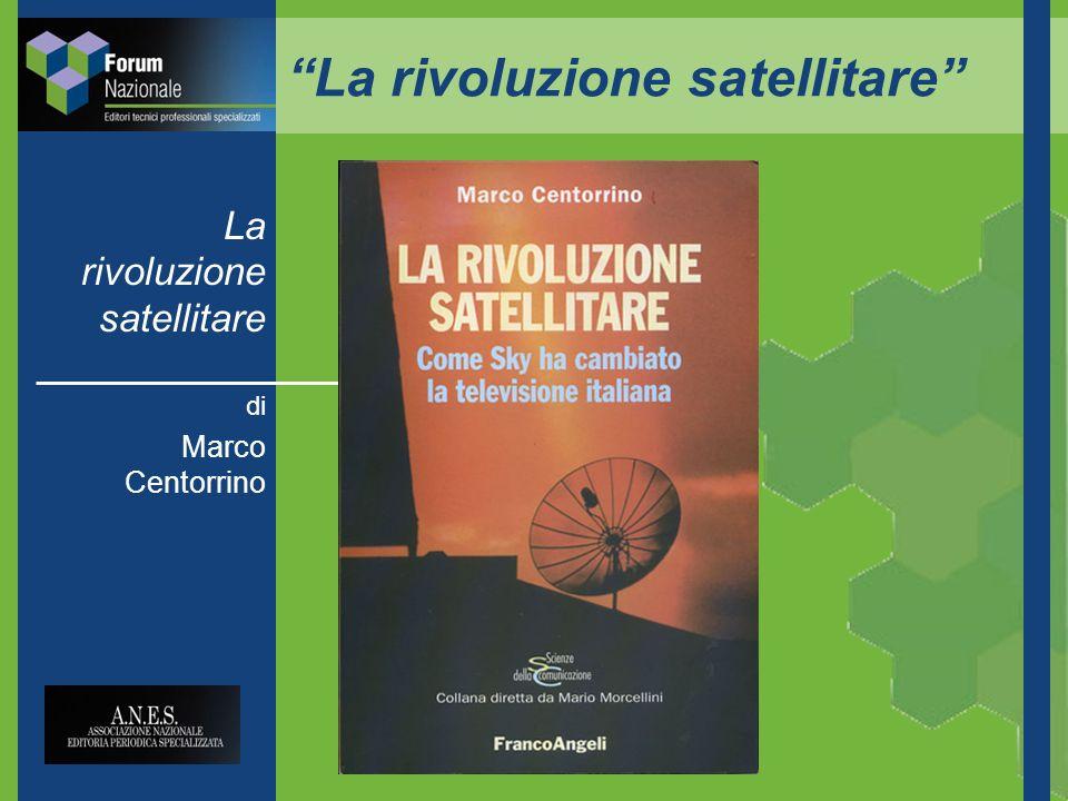La rivoluzione satellitare La rivoluzione satellitare di Marco Centorrino