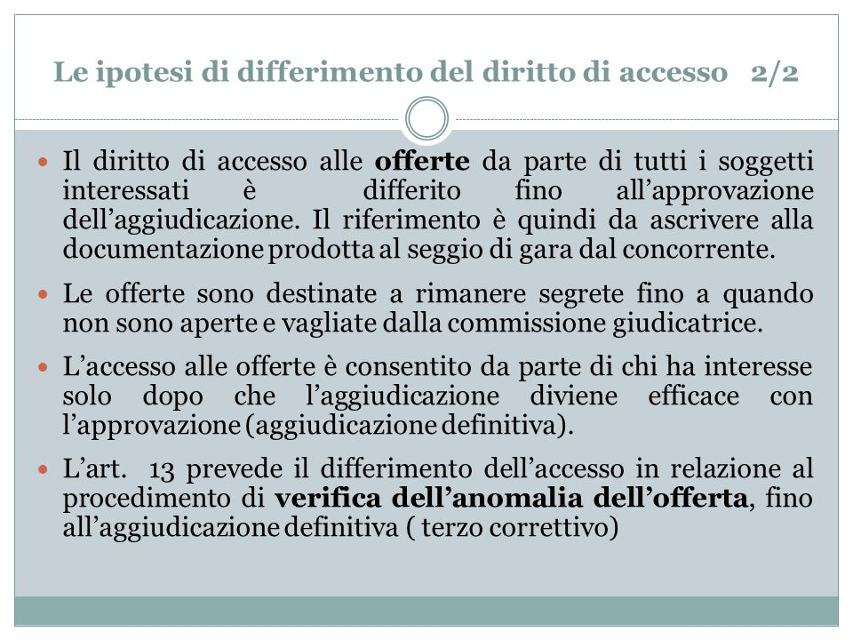 Le ipotesi di differimento del diritto di accesso 2/2 Il diritto di accesso alle offerte da parte di tutti i soggetti interessati è differito fino allapprovazione dellaggiudicazione.