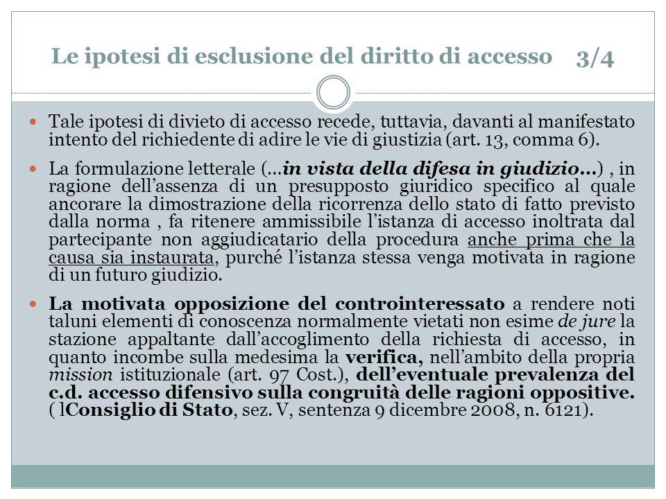 Le ipotesi di esclusione del diritto di accesso 3/4 Tale ipotesi di divieto di accesso recede, tuttavia, davanti al manifestato intento del richiedente di adire le vie di giustizia (art.
