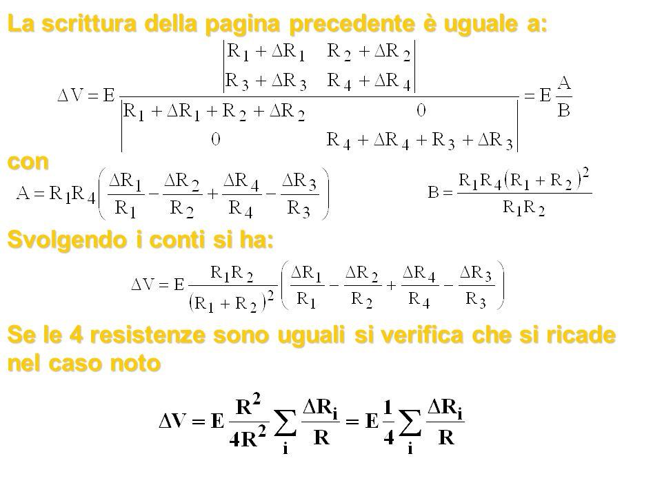 La scrittura della pagina precedente è uguale a: con Svolgendo i conti si ha: Se le 4 resistenze sono uguali si verifica che si ricade nel caso noto