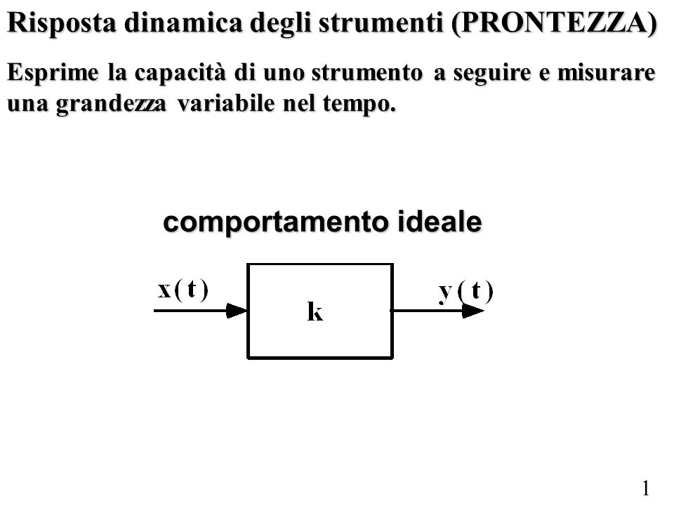 1 Risposta dinamica degli strumenti (PRONTEZZA) Esprime la capacità di uno strumento a seguire e misurare una grandezza variabile nel tempo. comportam