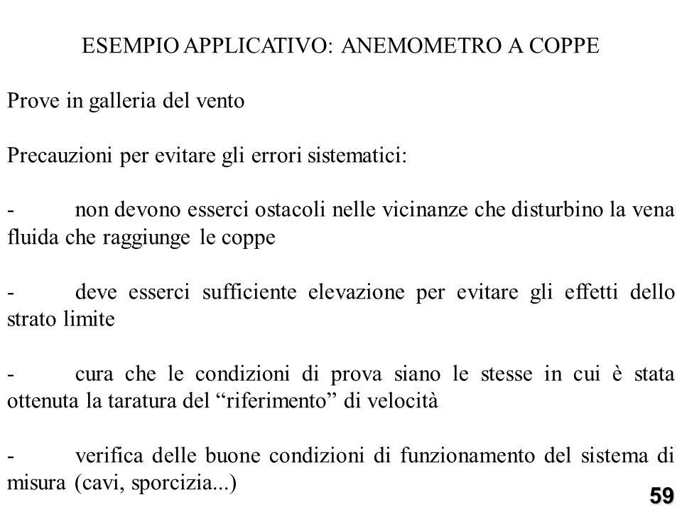 ESEMPIO APPLICATIVO: ANEMOMETRO A COPPE Prove in galleria del vento Precauzioni per evitare gli errori sistematici: -non devono esserci ostacoli nelle