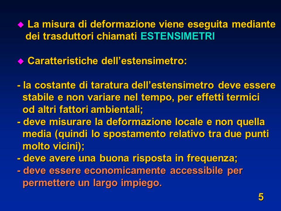 u La misura di deformazione viene eseguita mediante dei trasduttori chiamati ESTENSIMETRI dei trasduttori chiamati ESTENSIMETRI u Caratteristiche dell
