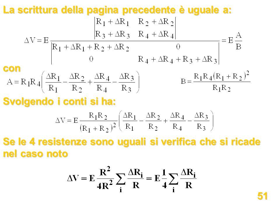 La scrittura della pagina precedente è uguale a: con Svolgendo i conti si ha: Se le 4 resistenze sono uguali si verifica che si ricade nel caso noto 5