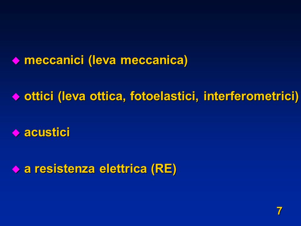 u meccanici (leva meccanica) u ottici (leva ottica, fotoelastici, interferometrici) u acustici u a resistenza elettrica (RE) 7