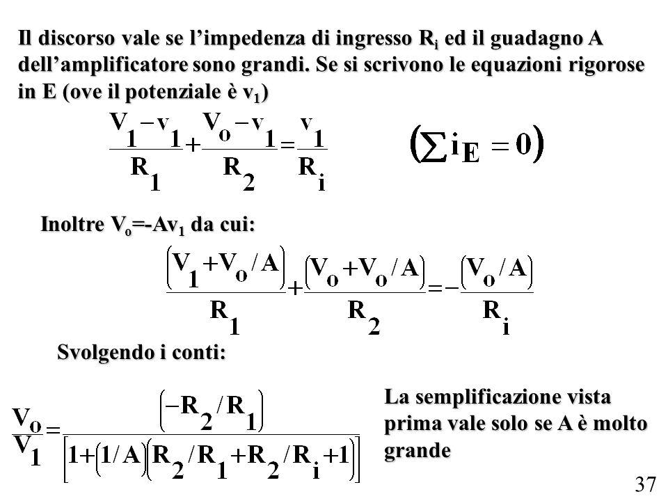 37 Il discorso vale se limpedenza di ingresso R i ed il guadagno A dellamplificatore sono grandi. Se si scrivono le equazioni rigorose in E (ove il po