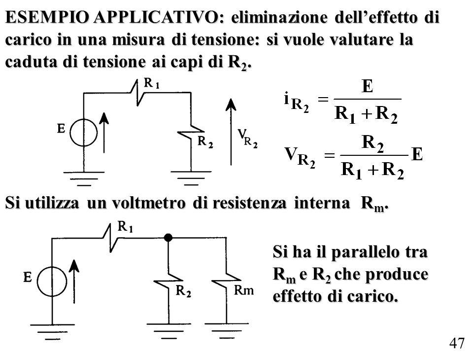 47 ESEMPIO APPLICATIVO: eliminazione delleffetto di carico in una misura di tensione: si vuole valutare la caduta di tensione ai capi di R 2. Si utili