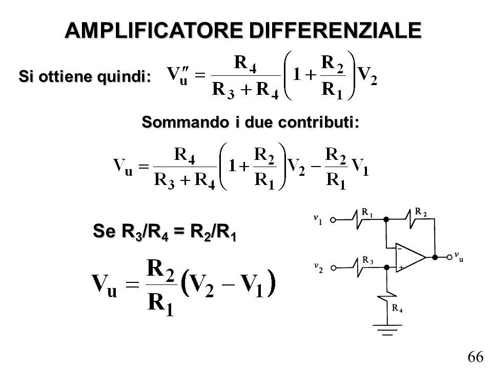 66 Si ottiene quindi: AMPLIFICATORE DIFFERENZIALE Sommando i due contributi: Se R 3 /R 4 = R 2 /R 1