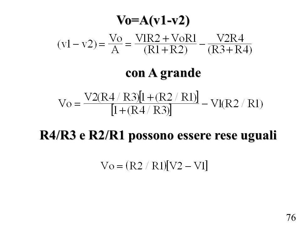 76 Vo=A(v1-v2) con A grande R4/R3 e R2/R1 possono essere rese uguali