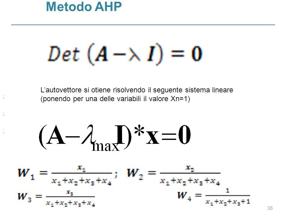 36 Metodo AHP Lautovettore si otiene risolvendo il seguente sistema lineare (ponendo per una delle variabili il valore Xn=1) ; ; ;