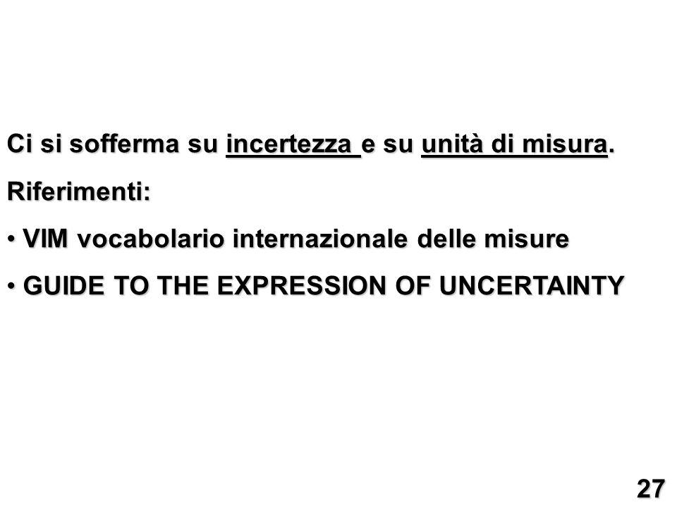 Ci si sofferma su incertezza e su unità di misura. Riferimenti: VIM vocabolario internazionale delle misure VIM vocabolario internazionale delle misur