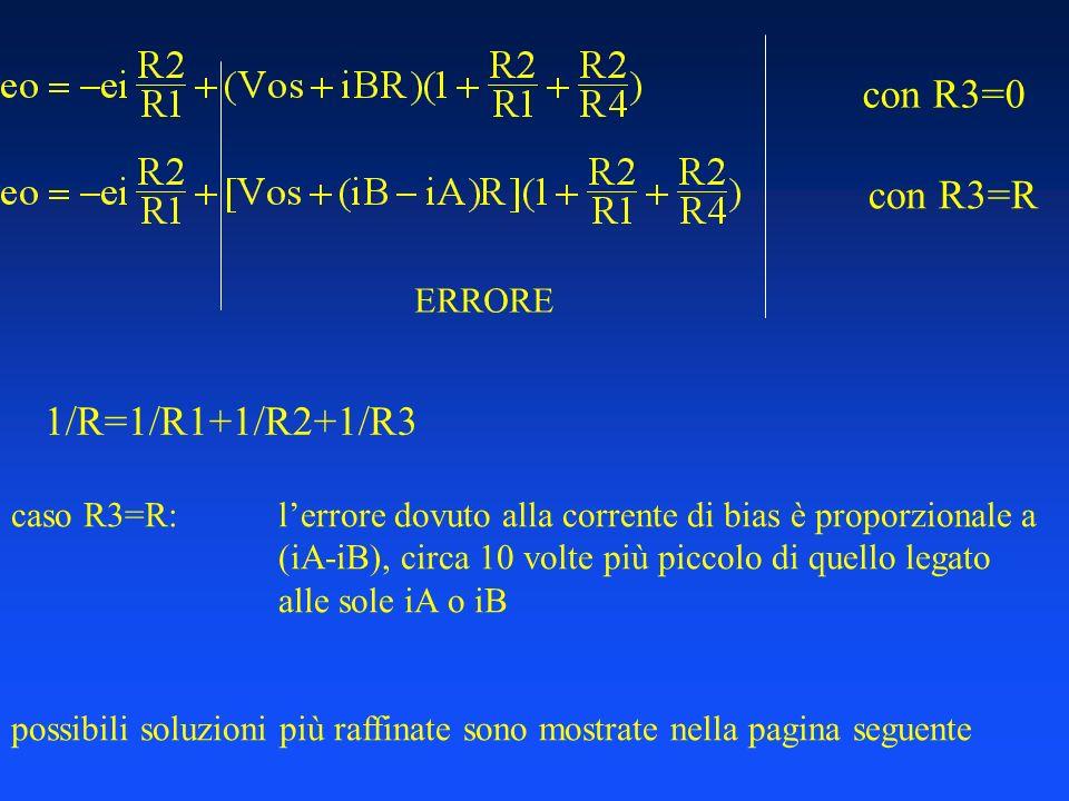 con R3=0 con R3=R ERRORE 1/R=1/R1+1/R2+1/R3 caso R3=R:lerrore dovuto alla corrente di bias è proporzionale a (iA-iB), circa 10 volte più piccolo di quello legato alle sole iA o iB possibili soluzioni più raffinate sono mostrate nella pagina seguente