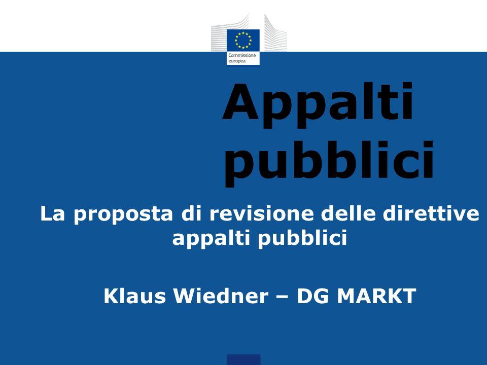 Appalti pubblici La proposta di revisione delle direttive appalti pubblici Klaus Wiedner – DG MARKT