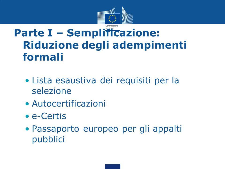 Parte I – Semplificazione: Riduzione degli adempimenti formali Lista esaustiva dei requisiti per la selezione Autocertificazioni e-Certis Passaporto europeo per gli appalti pubblici