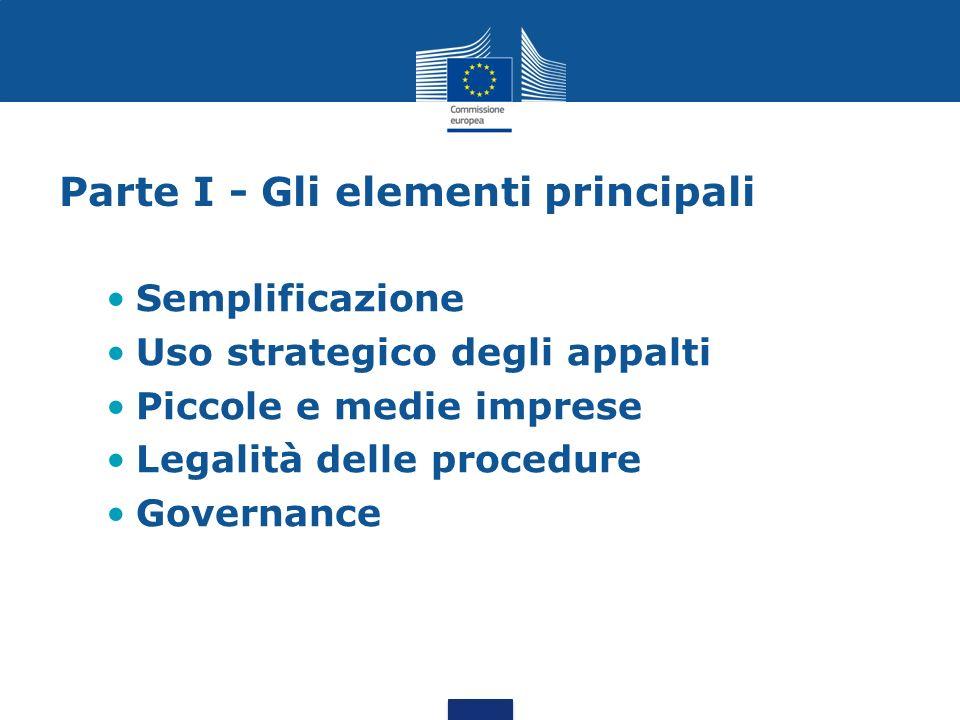 Parte I - Gli elementi principali Semplificazione Uso strategico degli appalti Piccole e medie imprese Legalità delle procedure Governance