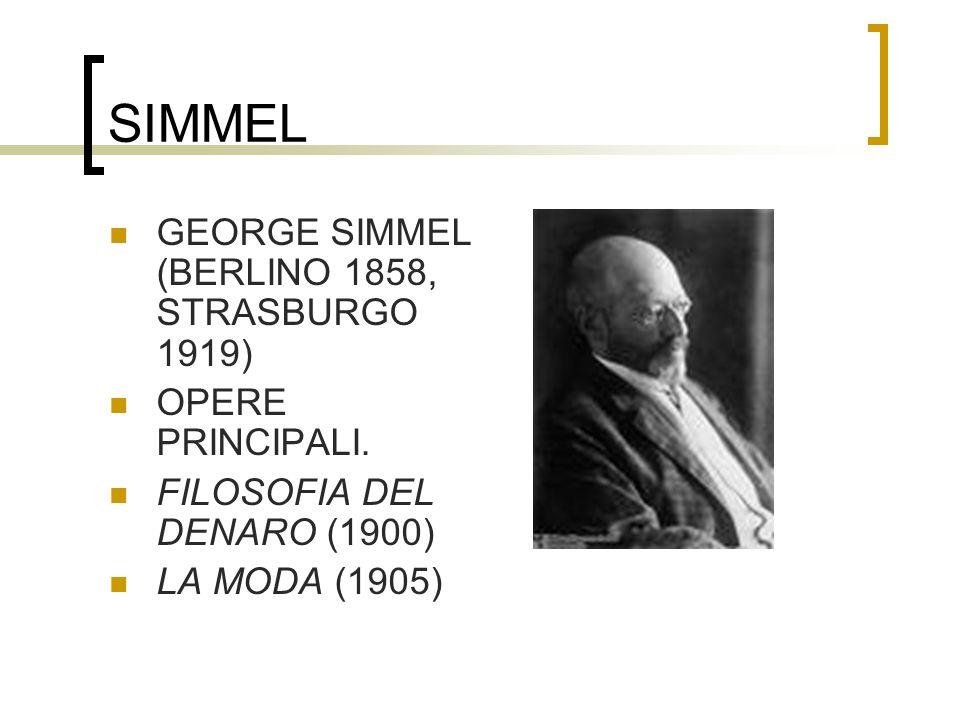 SIMMEL GEORGE SIMMEL (BERLINO 1858, STRASBURGO 1919) OPERE PRINCIPALI. FILOSOFIA DEL DENARO (1900) LA MODA (1905)