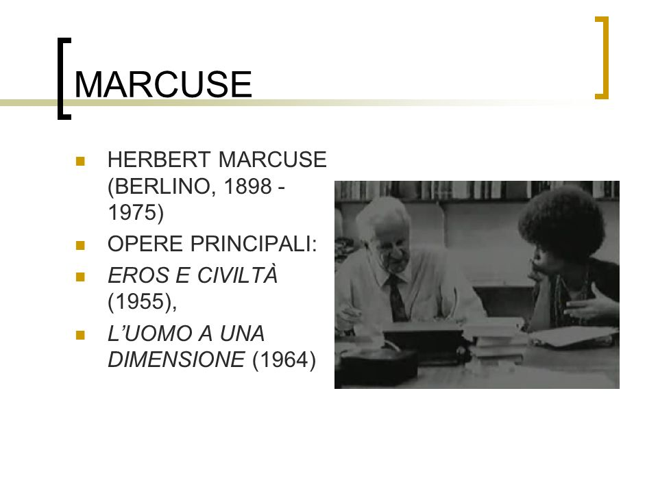 MARCUSE HERBERT MARCUSE (BERLINO, 1898 - 1975) OPERE PRINCIPALI: EROS E CIVILTÀ (1955), LUOMO A UNA DIMENSIONE (1964)