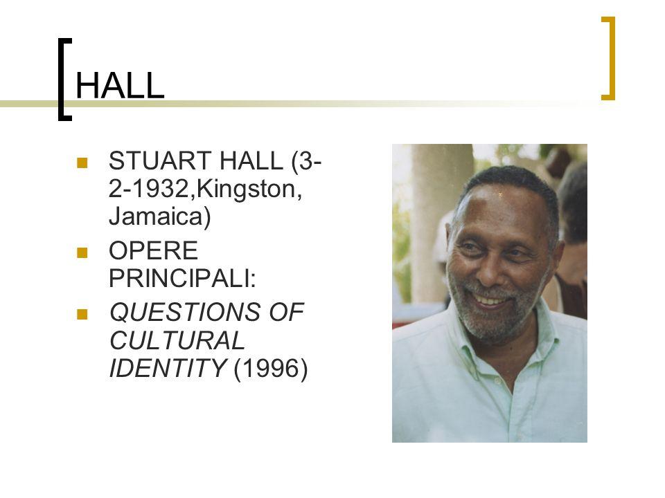 HALL STUART HALL (3- 2-1932,Kingston, Jamaica) OPERE PRINCIPALI: QUESTIONS OF CULTURAL IDENTITY (1996)