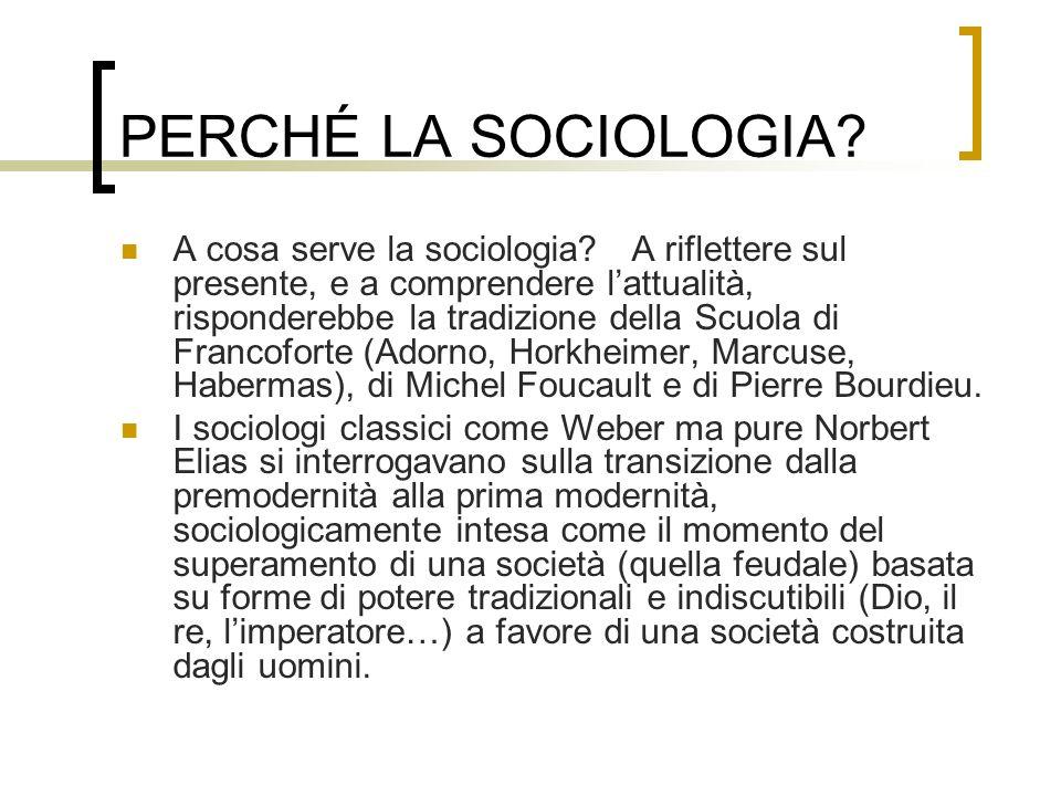PERCHÉ LA SOCIOLOGIA? A cosa serve la sociologia? A riflettere sul presente, e a comprendere lattualità, risponderebbe la tradizione della Scuola di F