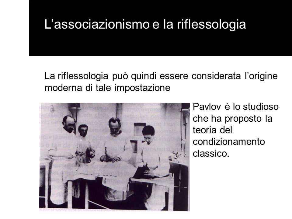 Lassociazionismo e la riflessologia La riflessologia può quindi essere considerata lorigine moderna di tale impostazione Pavlov è lo studioso che ha p