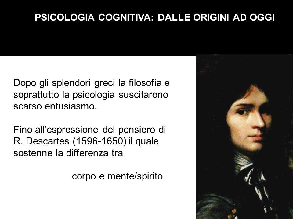 PSICOLOGIA COGNITIVA: DALLE ORIGINI AD OGGI Dopo gli splendori greci la filosofia e soprattutto la psicologia suscitarono scarso entusiasmo. Fino alle