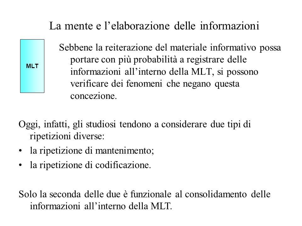 La mente e lelaborazione delle informazioni Sebbene la reiterazione del materiale informativo possa portare con più probabilità a registrare delle inf