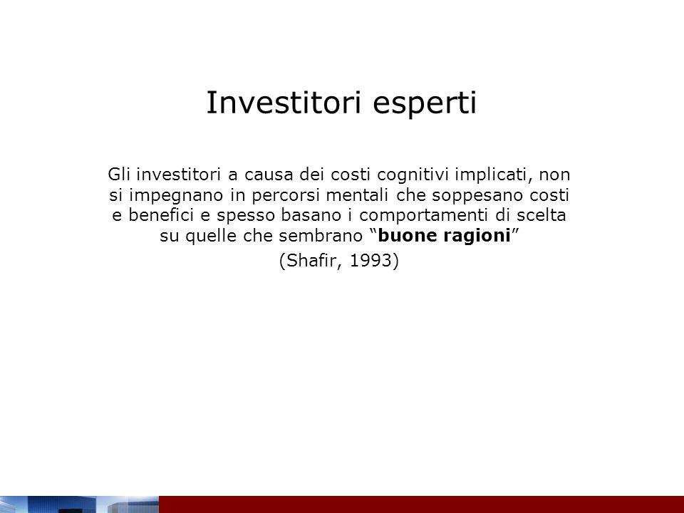 Investitori esperti Gli investitori a causa dei costi cognitivi implicati, non si impegnano in percorsi mentali che soppesano costi e benefici e spess