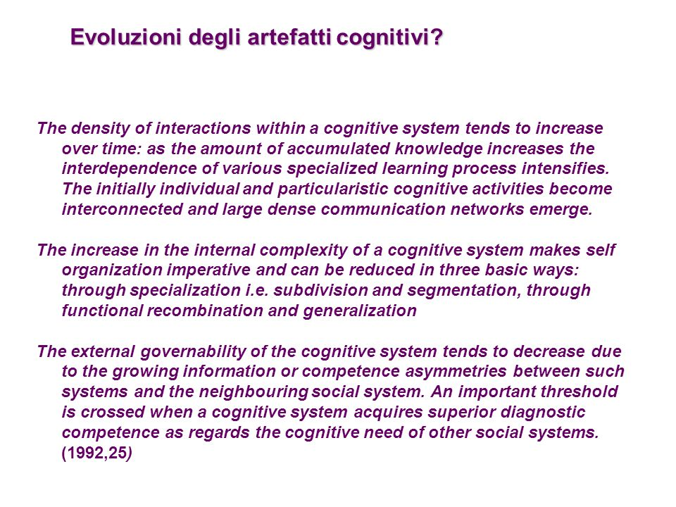 Evoluzioni degli artefatti cognitivi? The density of interactions within a cognitive system tends to increase over time: as the amount of accumulated