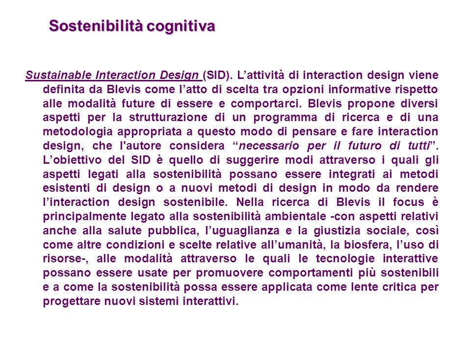 Sostenibilità cognitiva Sustainable Interaction Design (SID). Lattività di interaction design viene definita da Blevis come latto di scelta tra opzion