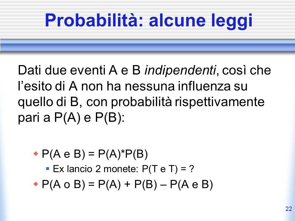 Probabilità: alcune leggi Dati due eventi A e B indipendenti, così che lesito di A non ha nessuna influenza su quello di B, con probabilità rispettiva