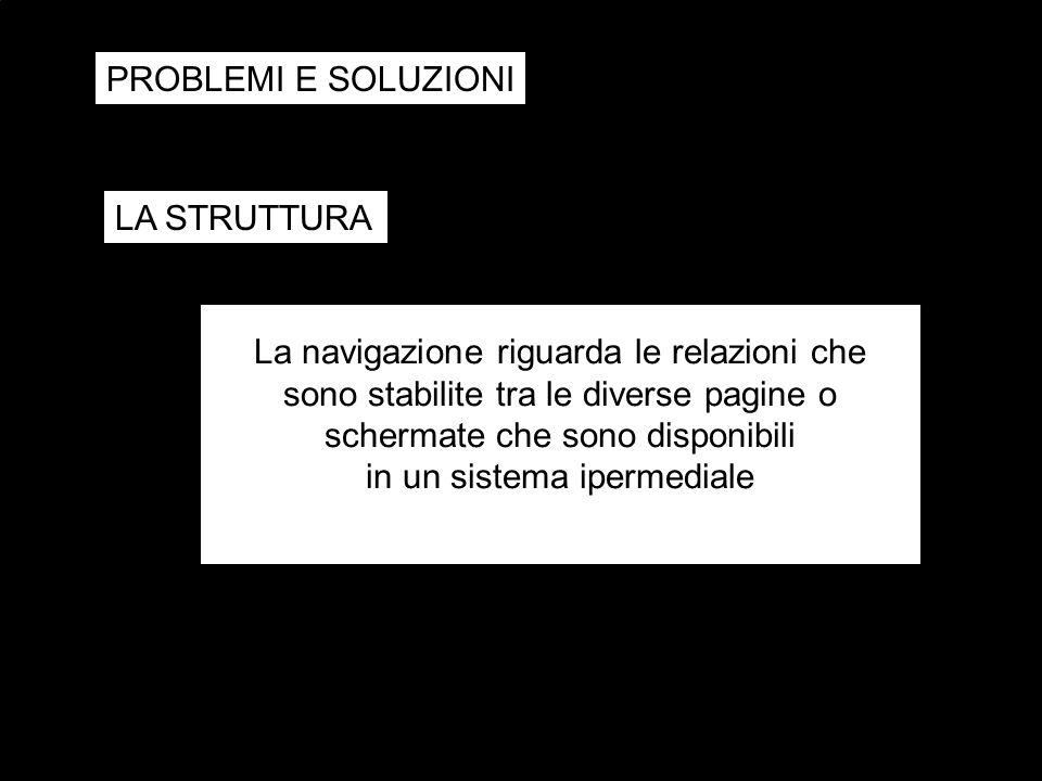 PROBLEMI E SOLUZIONI stimoli verbalistimoli non verbali risposte non verbali connessioni referenziali LA STRUTTURA La navigazione riguarda le relazion