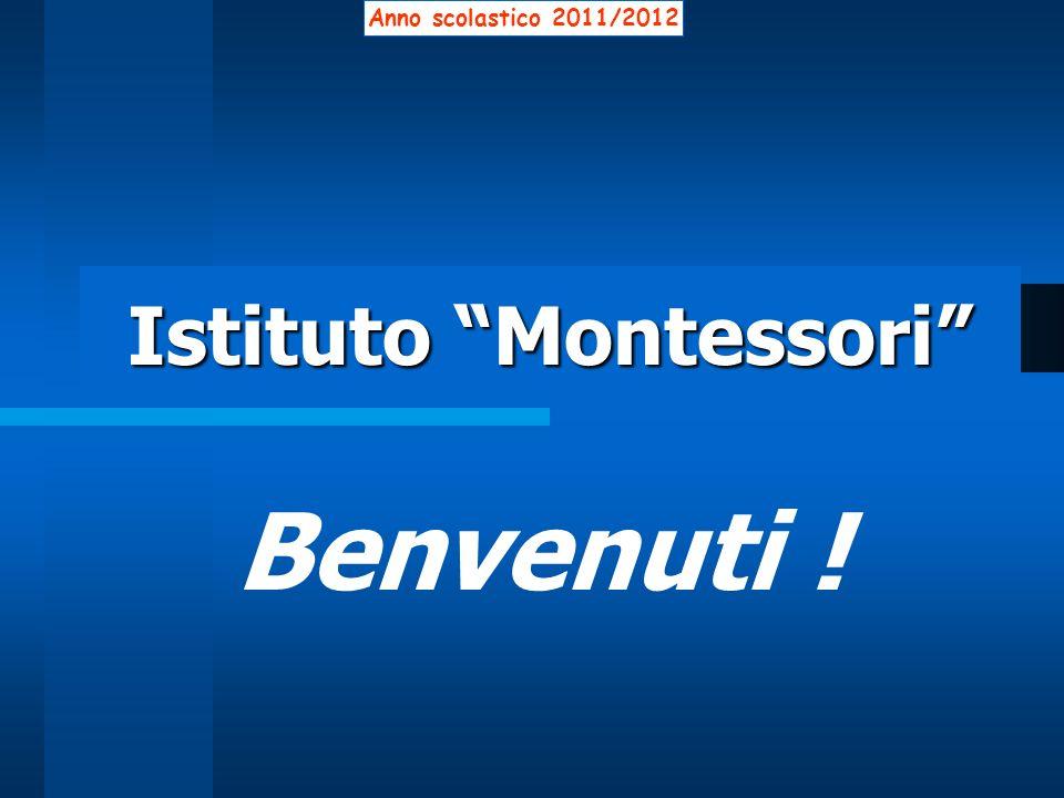 Istituto Montessori Benvenuti ! Anno scolastico 2011/2012