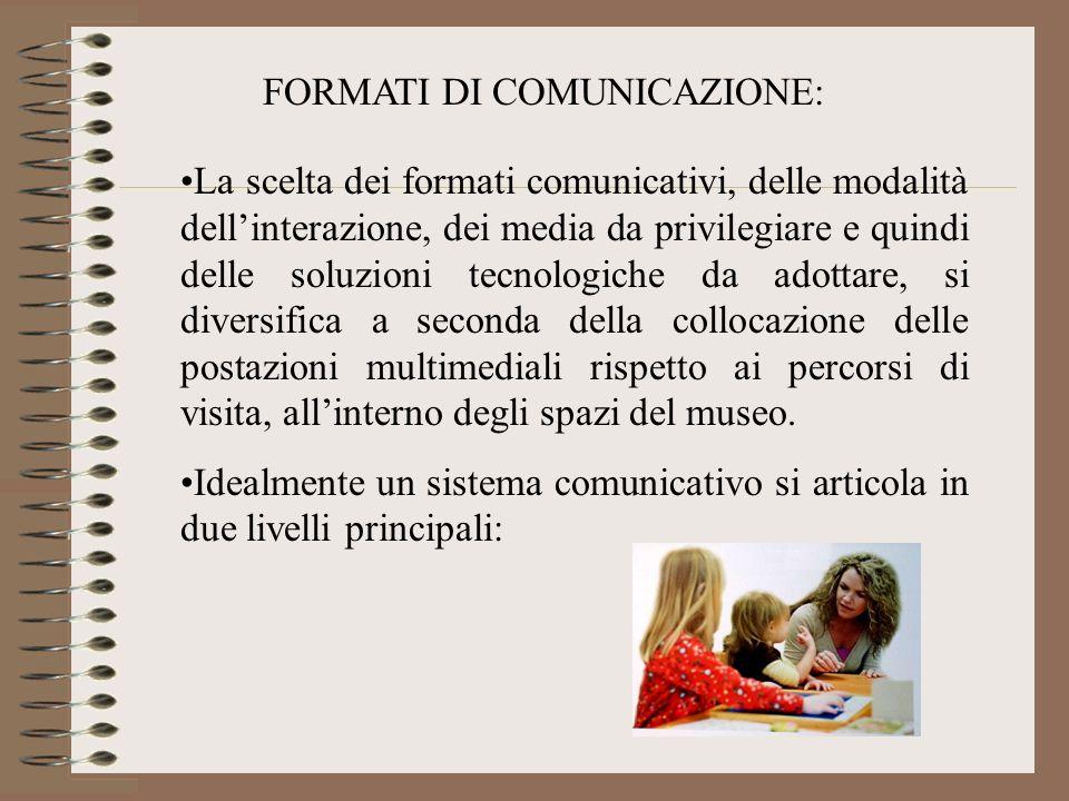 FORMATI DI COMUNICAZIONE: La scelta dei formati comunicativi, delle modalità dellinterazione, dei media da privilegiare e quindi delle soluzioni tecno
