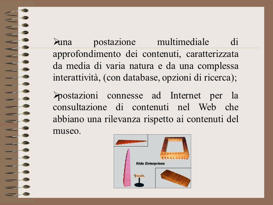 una postazione multimediale di approfondimento dei contenuti, caratterizzata da media di varia natura e da una complessa interattività, (con database,