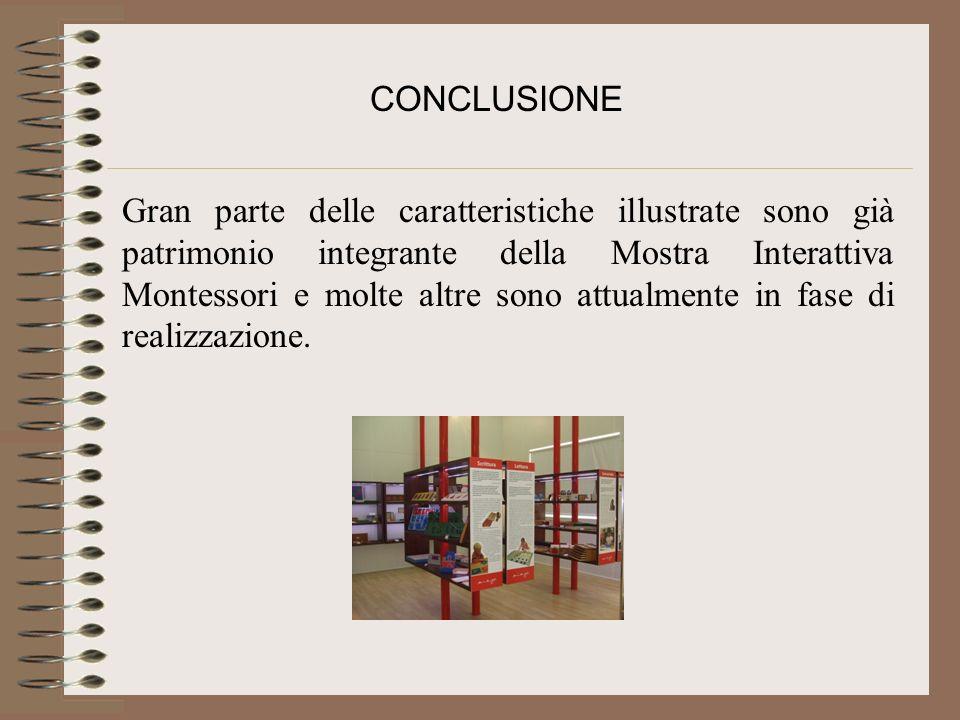 Gran parte delle caratteristiche illustrate sono già patrimonio integrante della Mostra Interattiva Montessori e molte altre sono attualmente in fase