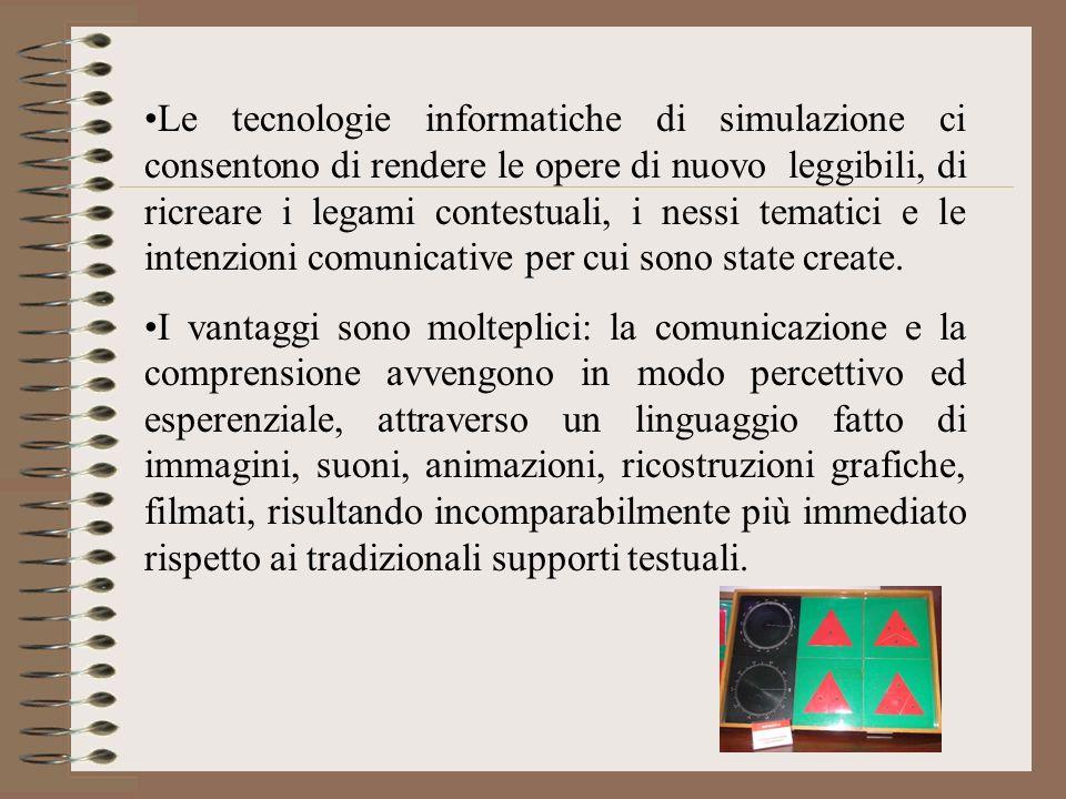 Le tecnologie informatiche di simulazione ci consentono di rendere le opere di nuovo leggibili, di ricreare i legami contestuali, i nessi tematici e l