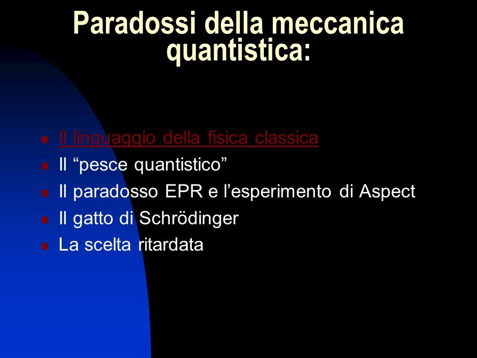 Lesperimento di Aspect Nonostante lo scetticismo di Einstein, la non località relativa ai fenomeni quantistici venne dimostrata sperimentalmente negli anni 80 dal francese A.