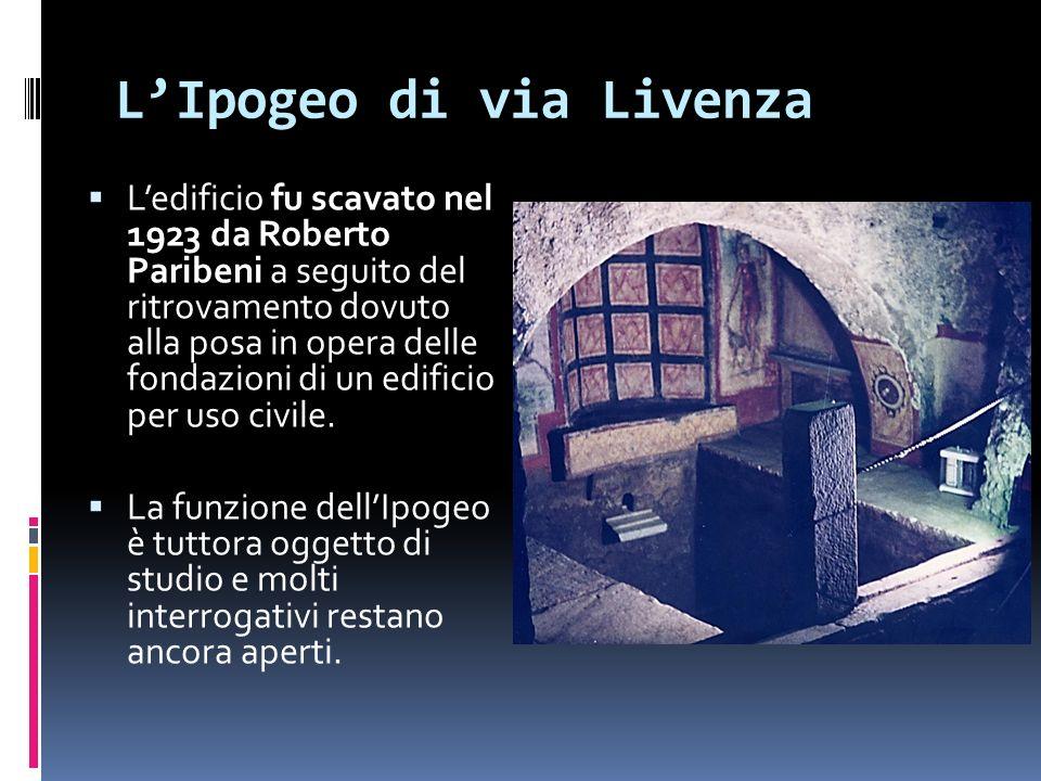 LIpogeo di via Livenza Ledificio fu scavato nel 1923 da Roberto Paribeni a seguito del ritrovamento dovuto alla posa in opera delle fondazioni di un edificio per uso civile.